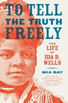 To Tell the Truth Freely:The Life of Ida B. Wells