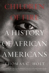 Children of Fire:A History of African Americans