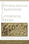 The Mythological Traditions of Liturgical Drama:The Eucharist as Theater