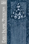 Early Islamic Mysticism:Sufi, Qur'an, Mi'Raj, Poetic and Theological Writings