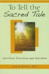 To Tell the Sacred Tale:Spiritual Direction and Narrative