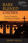 Bare Ruined Choirs:Doubt, Prophecy, and Radical Religion