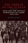Ordeal of the Jungle: Race and the Chicago Federation of Labor, 1903-1922