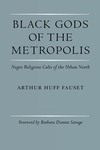 Black Gods of the Metropolis:Negro Religious Cults of the Urban North