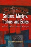 Soldiers, Martyrs, Traitors, and Exiles:Political Conflict in Eritrea and the Diaspora