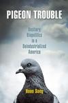 Pigeon Trouble:Bestiary Biopolitics in a Deindustrialized America