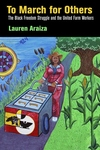 To March for Others : The Black Freedom Struggle and the United Farm Workers