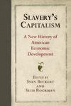 Slavery's Capitalism : A New History of American Economic Development