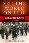 Set the World on Fire : Black Nationalist Women and the Global Struggle for Freedom