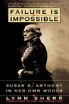 Failure Is Impossible:Susan B. Anthony in Her Own Words