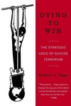 Dying to Win:The Strategic Logic of Suicide Terrorism