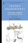 Secret Ingredients:The New Yorker Book of Food and Drink