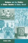 Religion and the Politics of Ethnic Identity in Bahia, Brazil