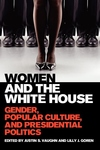 Women and the White House:Gender, Popular Culture, and Presidential Politics