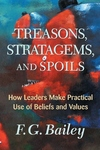Treasons, Strategems, and Spoils : How Leaders Make Practical Use of Values and Beliefs