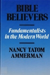 Bible Believers:Fundamentalists in the Modern World