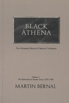 Black Athena, Vol. 1:The Afroasiatic Roots of Classical Civilization - The Fabrication of Ancient Greece, 1785-1985