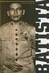 Fulgencio Batista, Vol. 1:From Revolutionary to Strongman