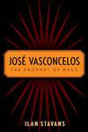 Jose Vasconcelos: The Prophet of Race
