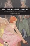 Selling Women's History : Packaging Feminism in Twentieth-century American Popular Culture