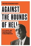 Against the Hounds of Hell: A Life of Howard Thurman