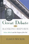 Great Debate on Banking Reform : Nelson Aldrich And Origins of the Fed
