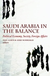 Saudi Arabia in the Balance:Political Economy, Society, Foreign Affairs
