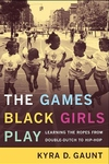 The Games Black Girls Play:Learning the Ropes from Double-Dutch to Hip-Hop