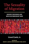 The Sexuality of Migration:Border Crossings and Mexican Immigrant Men
