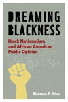 Dreaming Blackness:Black Nationalism and African American Public Opinion