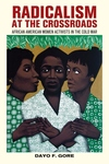 Radicalism at the Crossroads:African American Women Activists in the Cold War