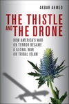The Thistle and the Drone:How America's War on Terror Became a Global War on Tribal Islam