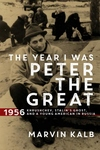 Year I Was Peter the Great: 1956 - Khrushchev, Stalinas Ghost, and a Young American in Russia