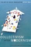 Collectivism after Modernism:The Art of Social Imagination After 1945