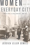 Women and the Everyday City:Public Space in San Francisco, 1890-1915