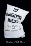 Slumbering Masses: Sleep, Medicine, and Modern American Life