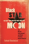 Black Star, Crescent Moon:The Muslim International and Black Freedom Beyond America