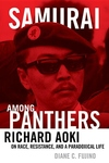 Samurai among Panthers:Richard Aoki on Race, Resistance, and a Paradoxical Life