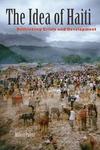 The Idea of Haiti:Rethinking Crisis and Development