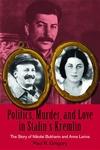 Politics, Murder, and Love in Stalin's Kremlin:The Story of Nikolai Bukharin and Anna Larina
