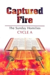 Captured Fire:The Sunday Homilies: Cycle A