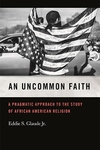 Uncommon Faith: A Pragmatic Approach to the Study of African American Religion