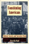 Constituting Americans:Cultural Anxiety and Narrative Form
