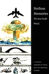 Perilous Memories:The Asia-Pacific War(s)