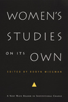 Women's Studies on Its Own:A Next Wave Reader in Institutional Change