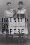 Haunted by Empire:Geographies of Intimacy in North American History