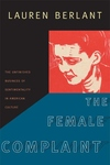 The Female Complaint:The Unfinished Business of Sentimentality in American Culture