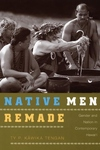 Native Men Remade:Gender and Nation in Contemporary Hawai'i