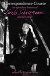 Correspondence Course:An Epistolary History of Carolee Schneemann and Her Circle