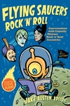 Flying Saucers Rock 'n' Roll:Conversations with Unjustly Obscure Rock 'n' Soul Eccentrics
